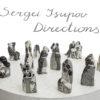 DIRECTIONS: Sergei Isupov